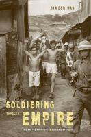 Cover image for Soldiering through empire race and the making of the decolonizing Pacific