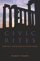 Cover image for Civic Rites Democracy and Religion in Ancient Athens