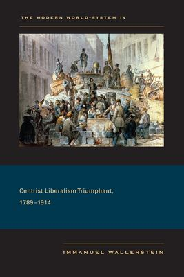 Cover image for The Modern World-System IV Centrist Liberalism Triumphant, 1789–1914