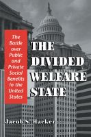 Cover image for The divided welfare state : the battle over public and private social benefits in the United States