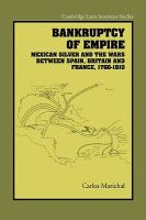 Cover image for Bankruptcy of empire : Mexican silver and the wars between Spain, Britain, and France, 1760-1810
