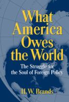 Cover image for What America owes the world : the struggle for the soul of foreign policy