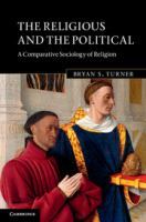 Cover image for The religious and the political : a comparative sociology of religion