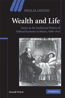 Cover image for Wealth and life : essays on the intellectual history of political economy in Britain, 1848-1914