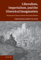 Cover image for Liberalism, imperialism and the historical imagination : nineteenth century visions of Greater Britain