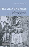 Cover image for The old enemies : Catholic and Protestant in nineteenth-century English culture