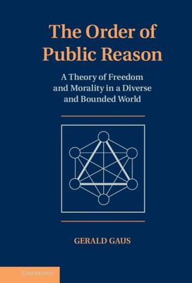 Cover image for The order of public reason : a theory of freedom and morality in a diverse and bounded world