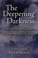 Cover image for The deepening darkness : patriarchy, resistance, and democracy's future