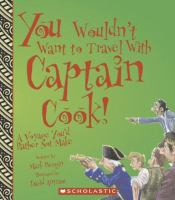 Cover image for You wouldn't want to travel with Captain Cook! : a voyage you'd rather not make