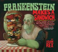 Cover image for Frankenstein makes a sandwich : and other stories you're sure to like, because they're all about monsters, and some of them are also about food, you like food, don't you? well, all right then