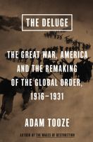 Cover image for The deluge : the Great War, America, and the remaking of the global order, 1916-1931