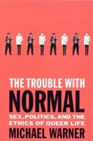 Cover image for The trouble with normal : sex, politics, and the ethics of queer life