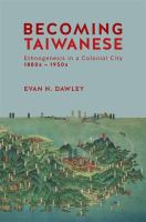 Cover image for Becoming Taiwanese : Ethnogenesis in a Colonial City, 1880s to1950s