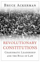 Cover image for Revolutionary constitutions : charismatic leadership and the rule of law