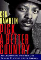 Cover image for Pick a better country : an unassuming colored guy speaks his mind about America