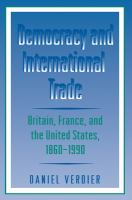 Cover image for Democracy and international trade : Britain, France, and the United States, 1860-1990