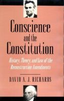 Cover image for Conscience and the Constitution : history, theory, and law of the Reconstruction amendments