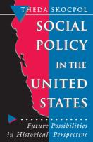 Cover image for Social policy in the United States : future possibilities in historical perspective