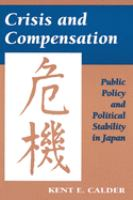 Cover image for Crisis and compensation : public policy and political stability in Japan, 1949-1986.
