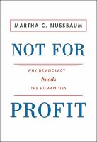 Cover image for Not for profit : why democracy needs the humanities
