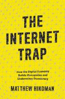 Cover image for The internet trap : how the digital economy builds monopolies and undermines democracy