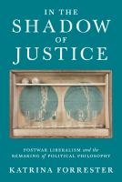 Cover image for In the shadow of justice postwar liberalism and the remaking of political philosophy