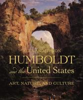 Cover image for Alexander von Humboldt and the United States : art, nature, and culture