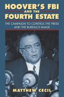 Cover image for Hoover's FBI and the Fourth Estate The Campaign to Control the Press and the Bureau's Image