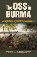 Cover image for The OSS in Burma Jungle War against the Japanese