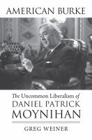 Cover image for American Burke : the uncommon liberalism of Daniel Patrick Moynihan