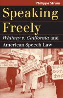 Cover image for Speaking Freely Whitney v. California and American Speech Law