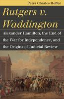 Cover image for Rutgers v. Waddington Alexander Hamilton, the End of the War for Independence, and the Origins of Judicial Review