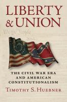 Cover image for Liberty and Union The Civil War Era and American Constitutionalism