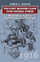 Cover image for The First Modern Clash over Federal Power Wilson versus Hughes in the Presidential Election of 1916