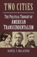Cover image for Two cities the political thought of American transcendentalism