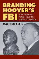 Cover image for The Branding of Hoover's FBI How the Boss's PR Men Sold the Bureau to America