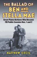 Cover image for The Ballad of Ben and Stella Mae Great Plains Outlaws Who Became FBI Public Enemies Nos. 1 and 2