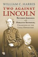 Cover image for Two Against Lincoln Reverdy Johnson and Horatio Seymour, Champions of the Loyal Opposition