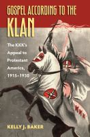 Cover image for The Gospel According to the Klan The KKK's Appeal to Protestant America, 1915-1930