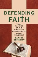 Cover image for Defending Faith The Politics of the Christian Conservative Legal Movement