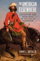 Cover image for The American Elsewhere Adventure and Manliness in the Age of Expansion