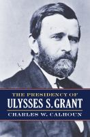 Cover image for The Presidency of Ulysses S. Grant