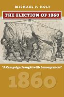 "Cover image for The Election of 1860 ""A Campaign Fraught with Consequences"""