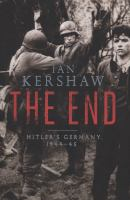 Cover image for The end : Hitler's Germany, 1944-45