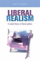 Cover image for Liberal realism : a realist theory of liberal politics