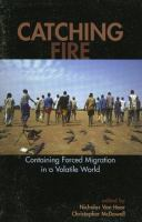 Cover image for Catching fire : containing forced migration in a volatile world