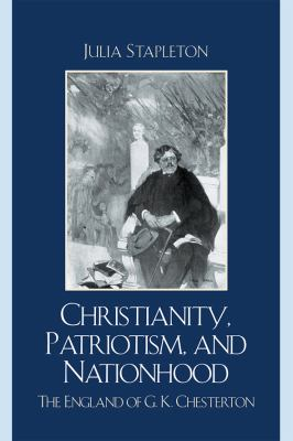 Cover image for Christianity, patriotism, and nationhood : the England of G.K. Chesterton