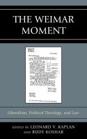 Cover image for The Weimar moment : liberalism, political theology, and law