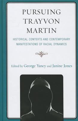 Cover image for Pursuing Trayvon Martin : historical contexts and contemporary manifestations of racial dynamics