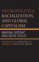 Cover image for Necropolitics, racialization, and global capitalism historicization of biopolitics and forensics of politics, art, and life